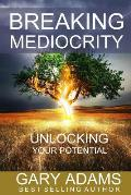 Breaking Mediocrity: Unlocking Your Potential