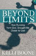 Beyond Limits: How Running from God, Brought Me Closer to God.