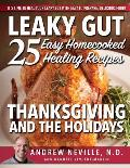 Leaky Gut: 25 Easy Homecooked Healing Recipes for Thanksgiving & the Holidays: It's Time to Heal Your Leaky Gut with Easy to Prep