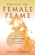 Fanning the Female Flame: How to Increase Your Sexual Desire (Without Changing Partners)