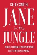Jane in the Jungle: A Bold, Feminine Leadership Model for the New Millennium