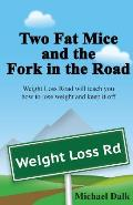 Two Fat Mice and the Fork in the Road: An enjoyable story that will show you how to lose weight and keep it off