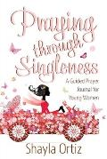 Praying Through Singleness: A Guided Prayer Journal for Young Woman