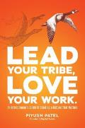 Lead Your Tribe Love Your Work An Entrepreneurs Guide to Creating a Culture That Matters