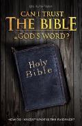Can I Trust The Bible As God's Word?: How Do I Know? What Is The Evidence?