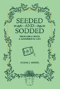 Seeded and Sodded: Thoughts from a Gardening Life