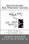 signotation ASL Writer's Guide: How to Write Sign Language Using the 5 Parameters