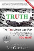 Truth: The 10 Minute Life Plan: Ending Procrastination and Creating the Life You Want