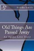 Old Things Are Passed Away: An Agape Love Story