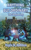 Anything But Ordinary: The Beginning