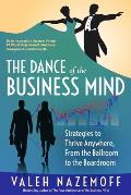 The Dance of the Business Mind: Strategies to Thrive Anywhere, From the Ballroom to the Boardroom