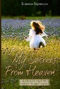 My Secrets from Heaven: A Child's Trip To Heaven and Back