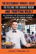 The Restaurant Owner's Guide To Filling The Dining Room and Profiting Wildly: Tips, Techniques, and Strategies For Growing ANY Restaurant Even In the