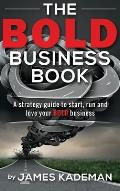The BOLD Business Book: A strategy guide to start, run and love your bold business