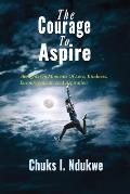 The Courage to Aspire: Thoughts on Moments of Love, Kindness, Encouragement, and Aspiration