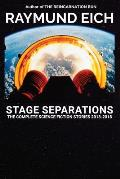 Stage Separations: The Complete Science Fiction Stories 2013-2018