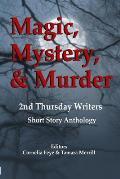 Magic, Mystery & Murder: 2nd Thursday Writers Short Story Anthology