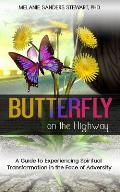 Butterfly on the Highway: A Guide to Experiencing Spiritual Transformation in the Face of Adversity