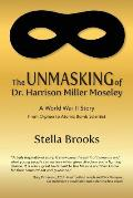 The Unmasking of Dr. Harrison Miller Moseley: A World War II Story From Orphan to Atomic Bomb Scientist