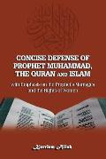 Concise Defense of Prophet Muhammad, The Quran and Islam: with Emphasis on the Prophet's Marriages and the Rights of Women