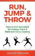 Run, Jump, and Throw: How to Get Recruited for College Track & Field and Cross Country