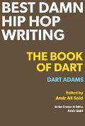 Best Damn Hip Hop Writing: The Book of Dart