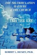 The Tri-Tribulation Rapture of The Church: 1335 the KEY Dan. 12:12
