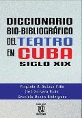Diccionario Bio-Bibliogr?fico del Teatro En Cuba (Siglo XIX)