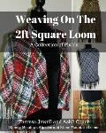 Weaving on the 2ft Square Loom: A Collection of Plaids