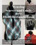Weaving Scarves and Cowls on the 10x60 Rectangle Loom