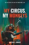 My Circus, My Monkeys: Reflections on an Interesting Life
