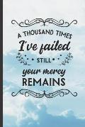 A Thousand Times I?ve Failed: 6 X 9 BLANK LINED NOTEBOOK - Christian Sermon Notes Journal or Devotional Journal. 120 Pgs.