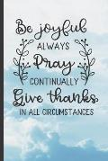 Be Joyful Always Pray Continually Give Thanks: 6 X 9 BLANK LINED NOTEBOOK - Christian Sermon Notes Journal or Devotional Journal. 120 Pgs.