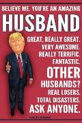 Funny Trump Journal - You're An Amazing Husband Other Husbands Total Disasters Ask Anyone: Humorous Husband Gift Pro Trump Gag Gift Better Than A Card