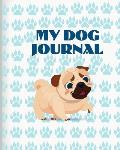 My Dog Journal: Pet Log Book Veterinary Notebook to keep track of your Pet Health & Daily Activities, Ideal for Pug Dog, 8x10in 120 pa