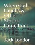 When God Laughs & Other Stories: Large Print