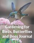 Gardening for Birds, Butterflies and Bees Journal: Garden Planner to Attract an Array of Backyard Wildlife!