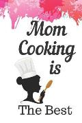 Mom Cooking Is The Best: Cooking Notebook Journal Blanked Lined Planner Organizer Favorite Recipes Cookbook Everyday Cookbook Collection