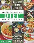 Mediterranean Diet for Beginners: The Complete Guide to Get Started Delicious and Healthy Mediterranean Diet Recipes to Lose Weight, Gain Energy and F
