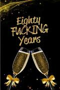 Eighty Fucking Years: Blank Lined 6x9 Funny Journal / Notebook as a Perfect 80 year old Birthday Anniversary Party Adult Gag Gift for Holida