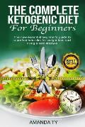 The Complete Ketogenic Diet for Beginners: The new essential beginner's guide to a perfect keto diet for weight loss and living a keto lifestyle