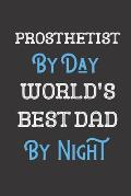 Prosthetist By Day World's Best Dad By Night: Father Professional Title Journal Diary Notebook as Birthday, Anniversary, Christmas, Graduation Gifts.