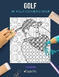 Golf: AN ADULT COLORING BOOK: A Golf Coloring Book For Adults