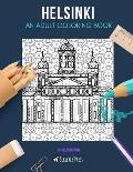 Helsinki: AN ADULT COLORING BOOK: A Helsinki Coloring Book For Adults