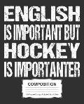English Is Important But Hockey Is Importanter Composition: College Ruled Notebook