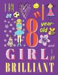 I am an 8-Year-Old Girl and I Am Brilliant: Notebook and Sketchbook for Eight-Year-Old Girls