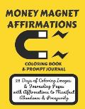 Money Magnet Affirmations Coloring Book & Prompt Journal: 28 Days of Coloring Images & Journaling Pages with Affirmations to Manifest Abundance & Pros