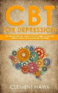 CBT For Depression: An Unconventional Guide to Overcome Depression, Eliminate Negative Thoughts, and Feel Better