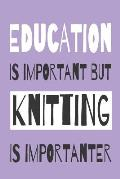 Education Is Importanat But Knitting Is Importanter - Knitting Notebook With Knitting Graph Paper For All Your KNitting Patterns