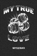 My True Love NOTIZBUCH: Notebook f?r Sportler Athleten & Fitness Liebhaber - schnelles Geschenk f?r Freundin und Freund - Notizheft in A5 (6x9